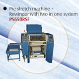 Pre-stretch Machine + Rewinder with Two in One System